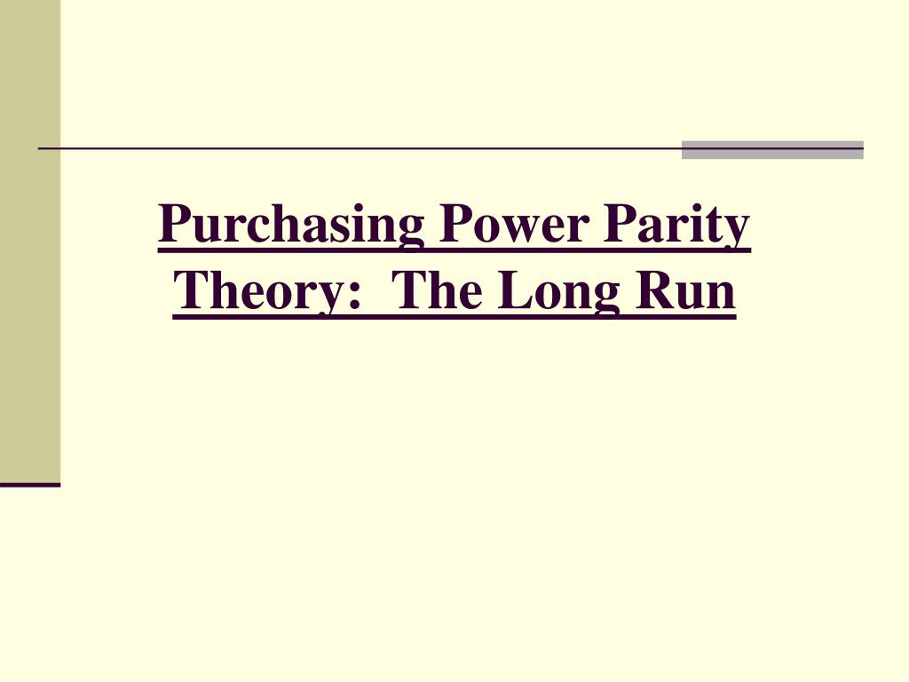 Purchasing Power Parity Theory:  The Long Run