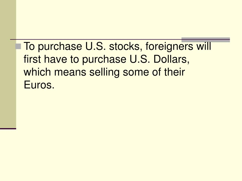 To purchase U.S. stocks, foreigners will first have to purchase U.S. Dollars, which means selling some of their Euros.