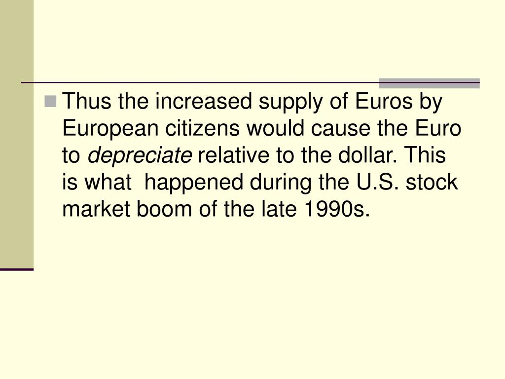 Thus the increased supply of Euros by European citizens would cause the Euro to