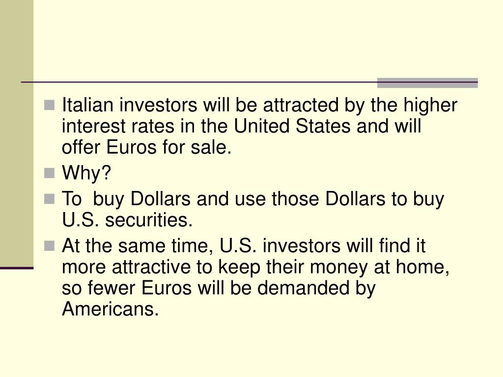 Italian investors will be attracted by the higher interest rates in the United States and will offer Euros for sale.