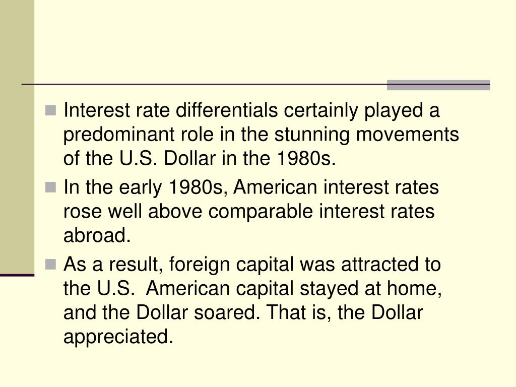 Interest rate differentials certainly played a predominant role in the stunning movements of the U.S. Dollar in the 1980s.