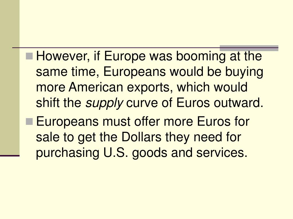 However, if Europe was booming at the same time, Europeans would be buying more American exports, which would shift the