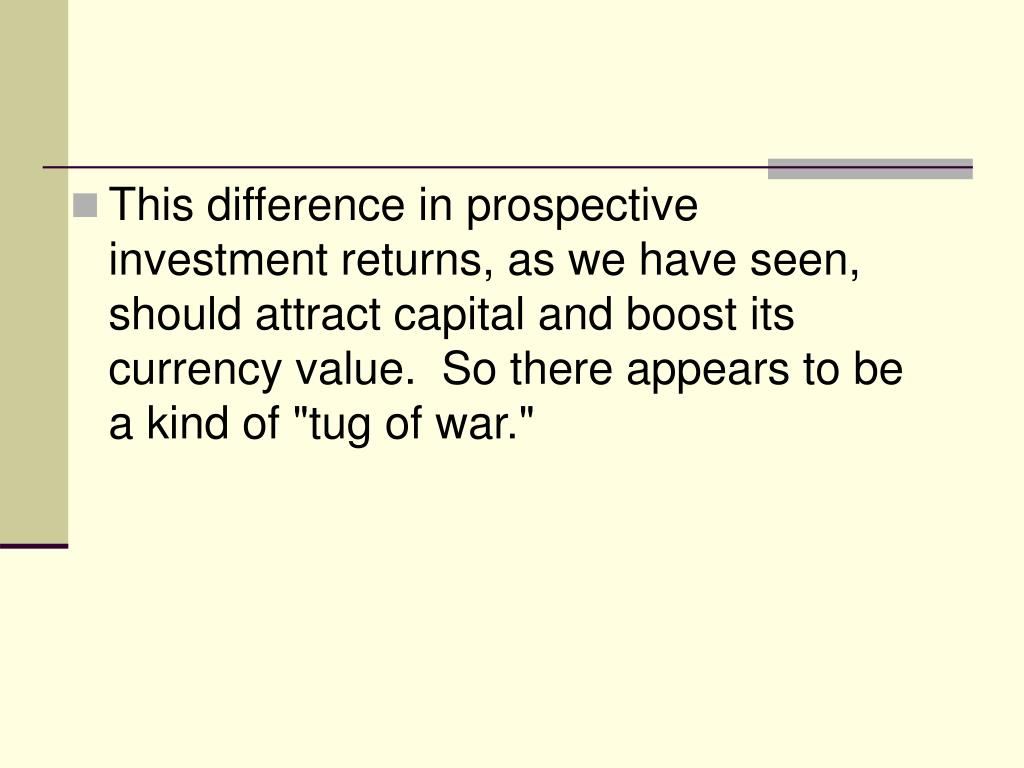 "This difference in prospective investment returns, as we have seen, should attract capital and boost its currency value.  So there appears to be a kind of ""tug of war."""