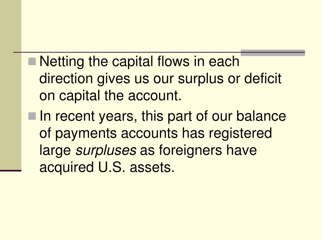Netting the capital flows in each direction gives us our surplus or deficit on capital the account.