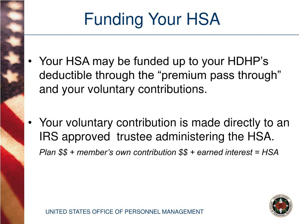 "Your HSA may be funded up to your HDHP's deductible through the ""premium pass through"" and your voluntary contributions."