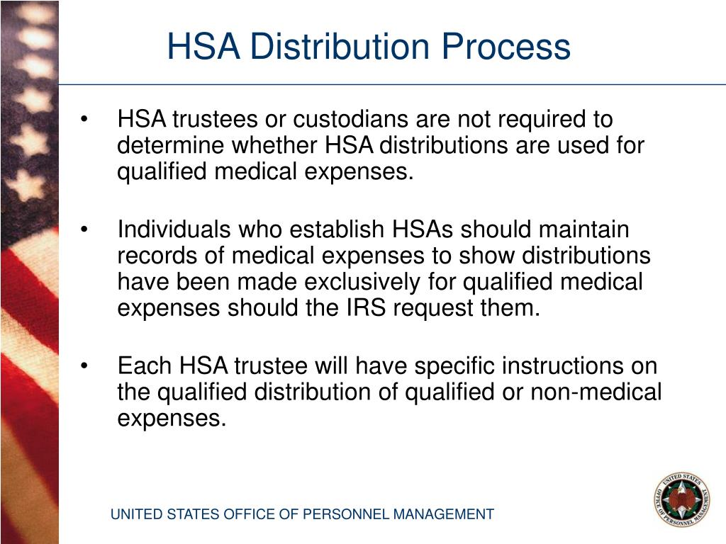 HSA trustees or custodians are not required to determine whether HSA distributions are used for qualified medical expenses.