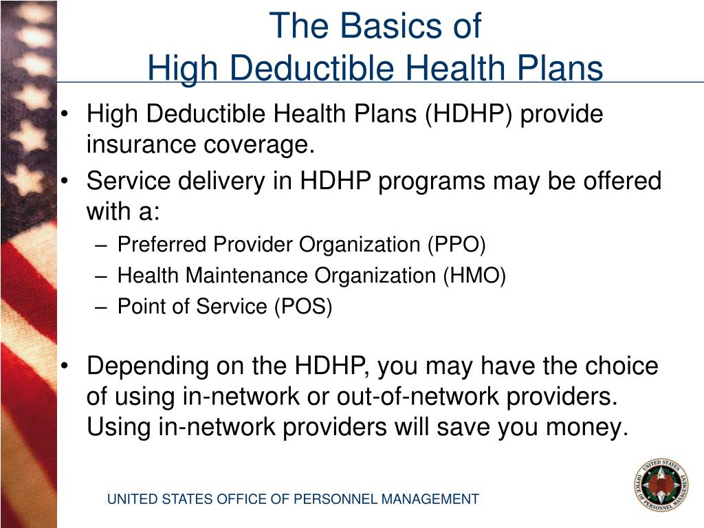 High Deductible Health Plans (HDHP) provide insurance coverage.