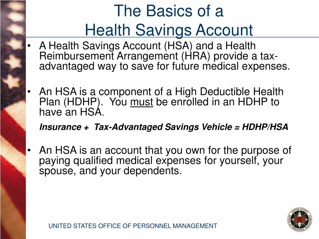 A Health Savings Account (HSA) and a Health Reimbursement Arrangement (HRA) provide a tax-advantaged way to save for future medical expenses.