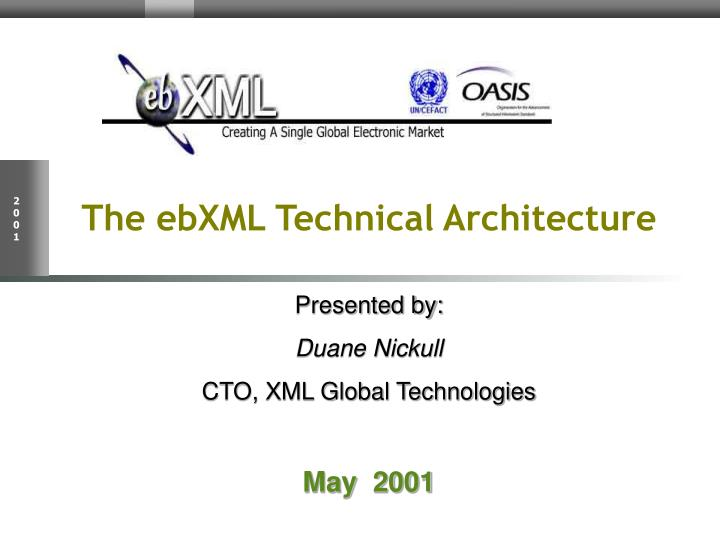 The ebxml technical architecture presented by duane nickull cto xml global technologies may 2001