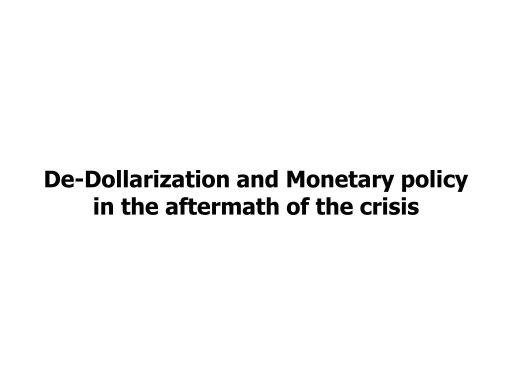 De-Dollarization and Monetary policy in the aftermath of the crisis