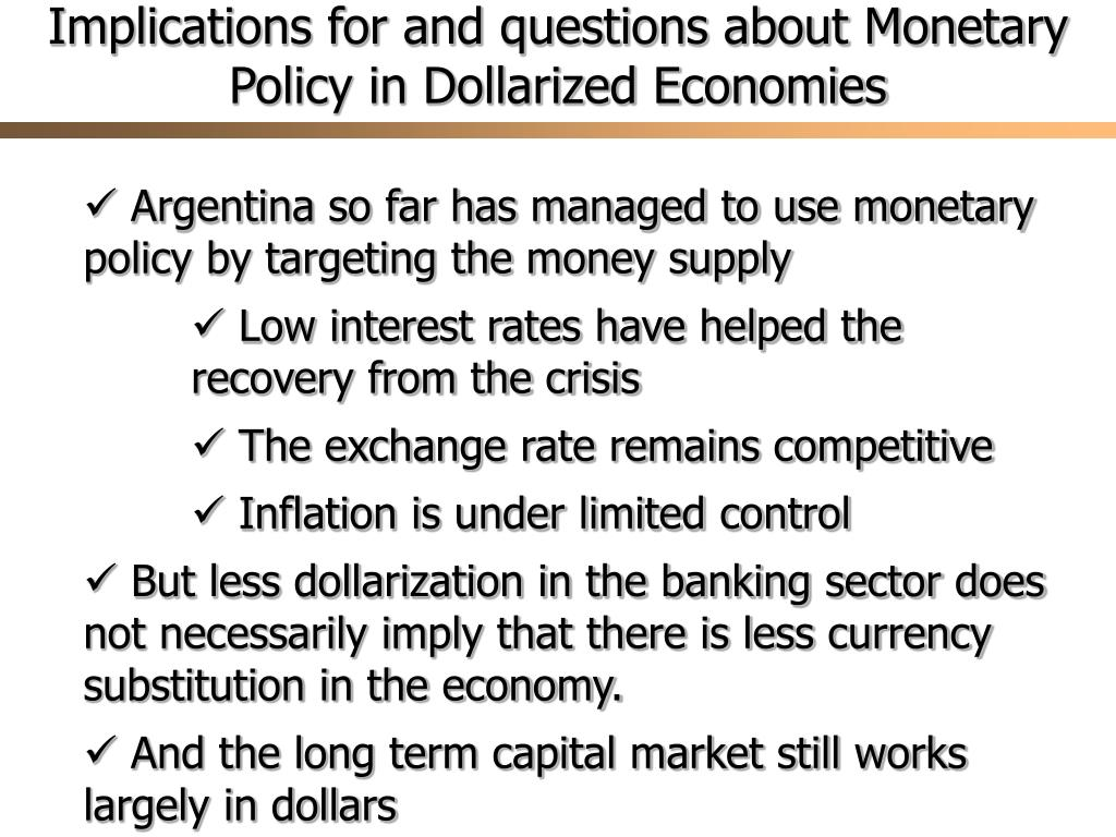 Implications for and questions about Monetary Policy in Dollarized Economies