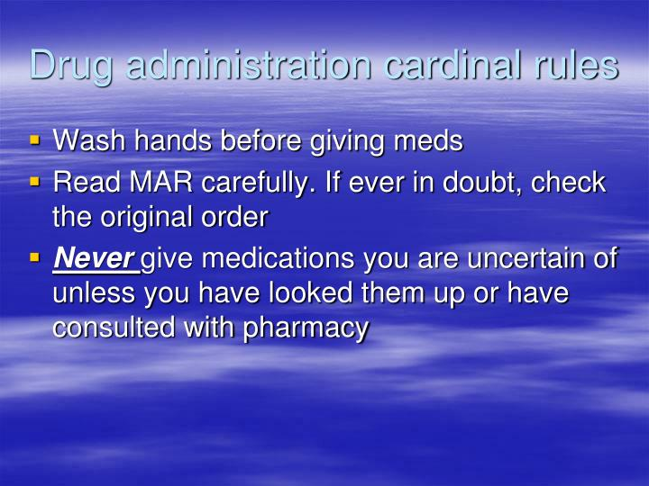 Drug administration cardinal rules