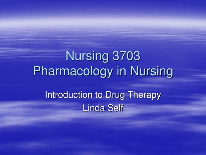 Nursing 3703 pharmacology in nursing