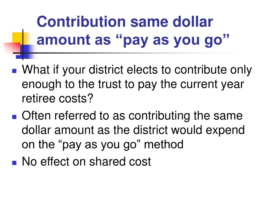 "Contribution same dollar amount as ""pay as you go"""