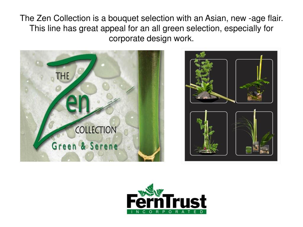 The Zen Collection is a bouquet selection with an Asian, new -age flair. This line has great appeal for an all green selection, especially for corporate design work.