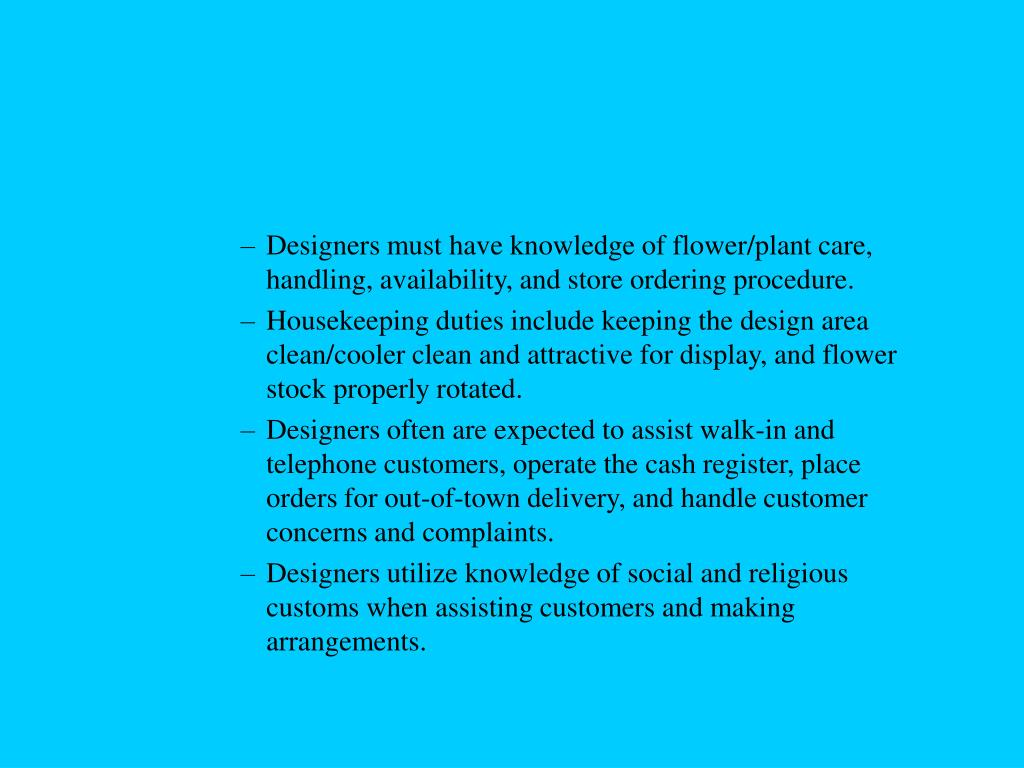 Designers must have knowledge of flower/plant care, handling, availability, and store ordering procedure.