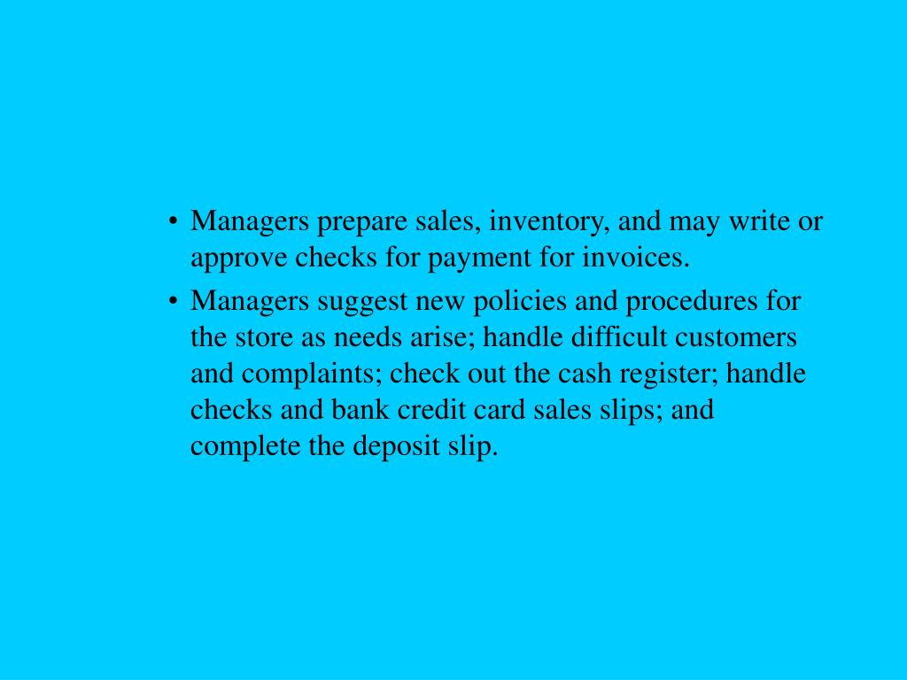Managers prepare sales, inventory, and may write or approve checks for payment for invoices.
