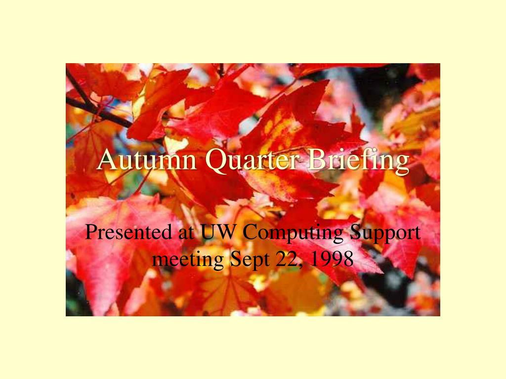 Autumn Quarter Briefing