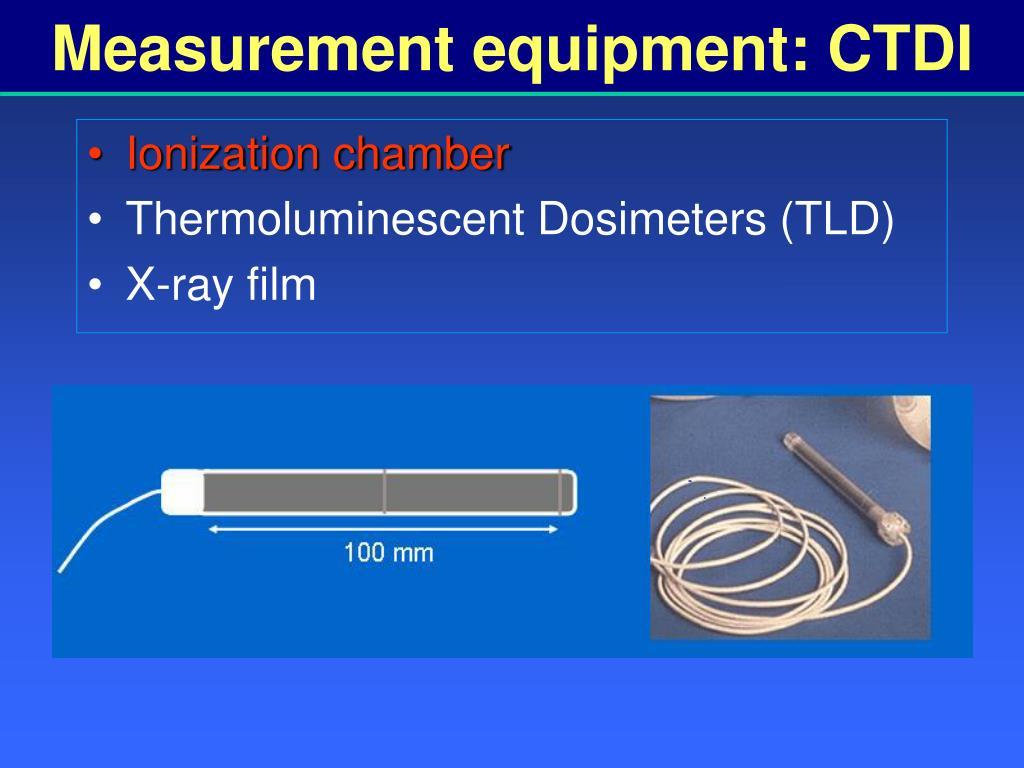 Measurement equipment: CTDI