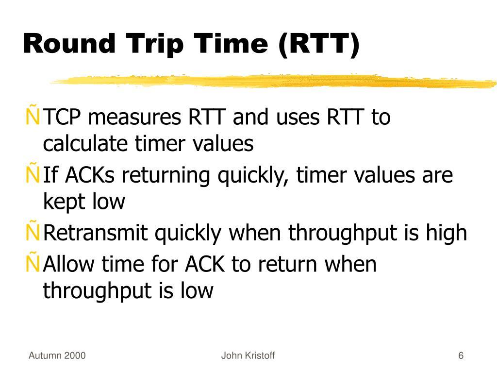 Round Trip Time (RTT)
