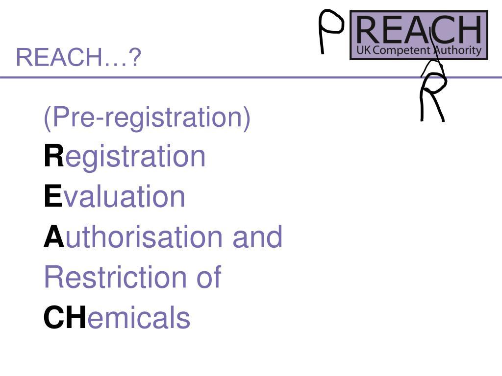 REACH…?