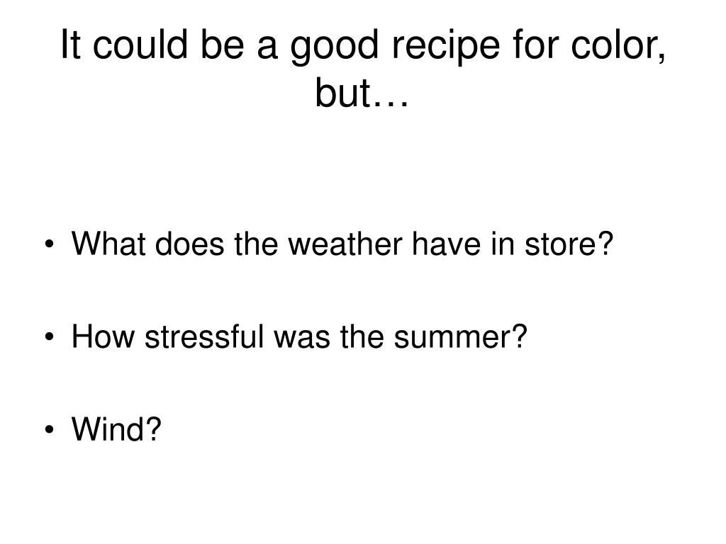 It could be a good recipe for color, but…