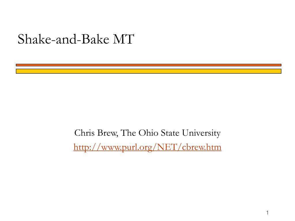 Shake-and-Bake MT