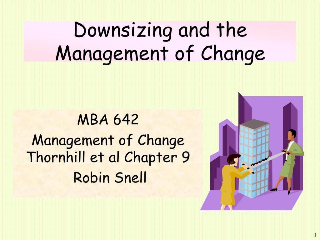 managing change due to downsizing and Managing downsizing: who will be already stretched by managing the implementation of the downsizing or the management of these organisational changes.