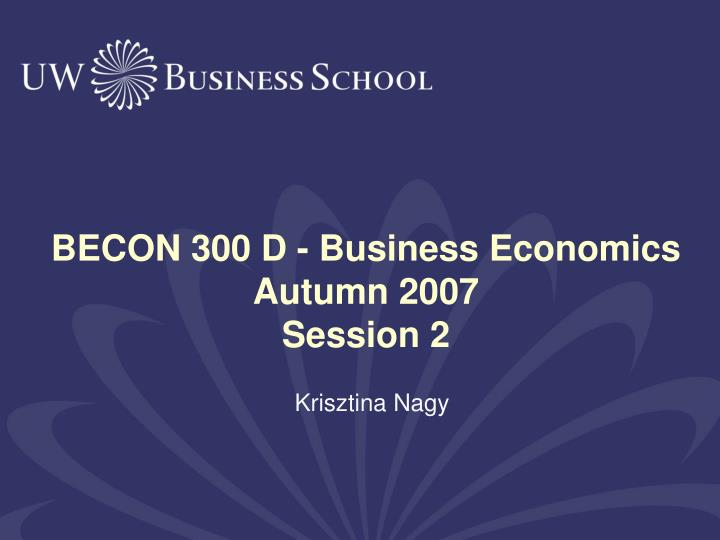 Becon 300 d business economics autumn 2007 session 2