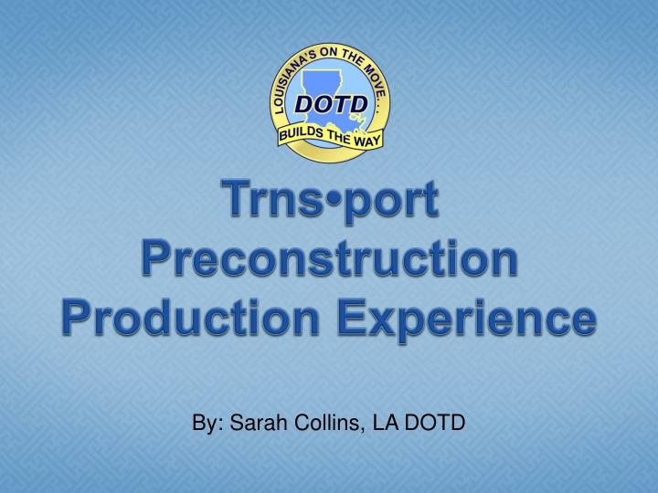Trns port preconstruction production experience l.jpg