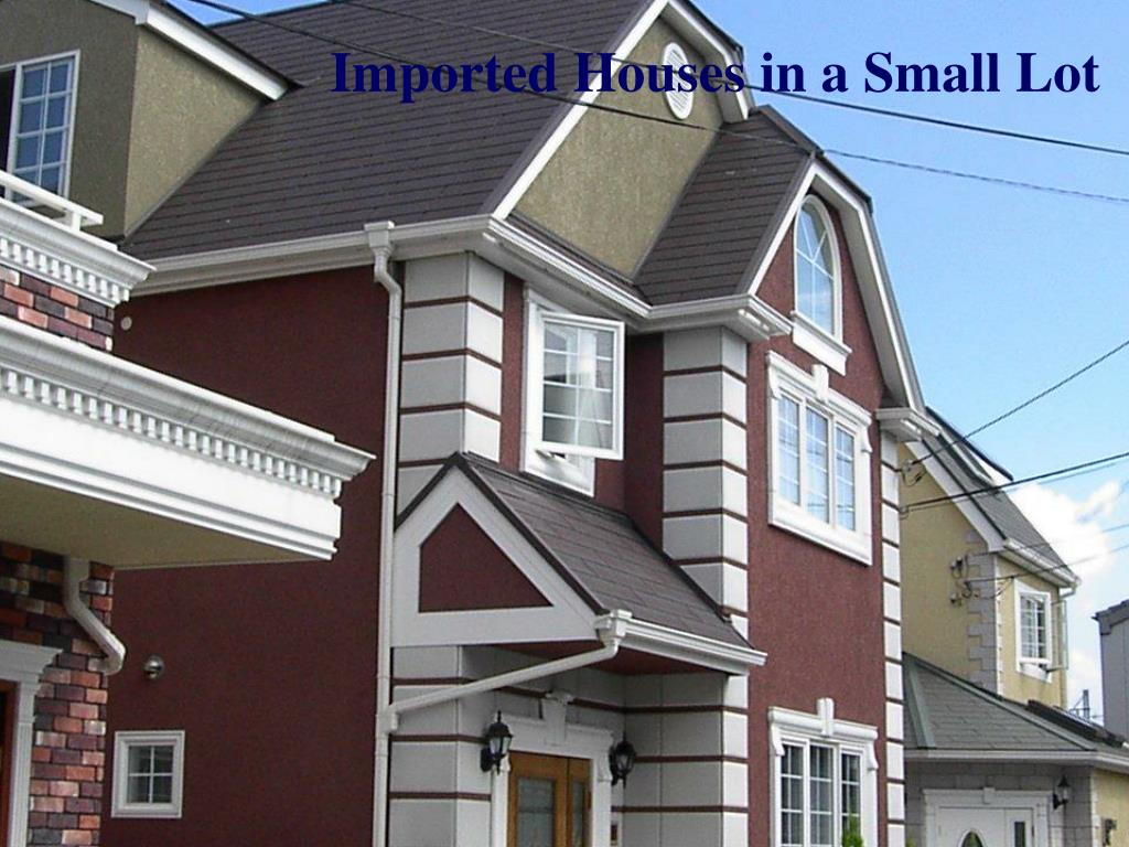 Imported Houses in a Small Lot