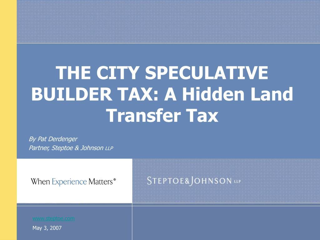 THE CITY SPECULATIVE BUILDER TAX: A Hidden Land Transfer Tax