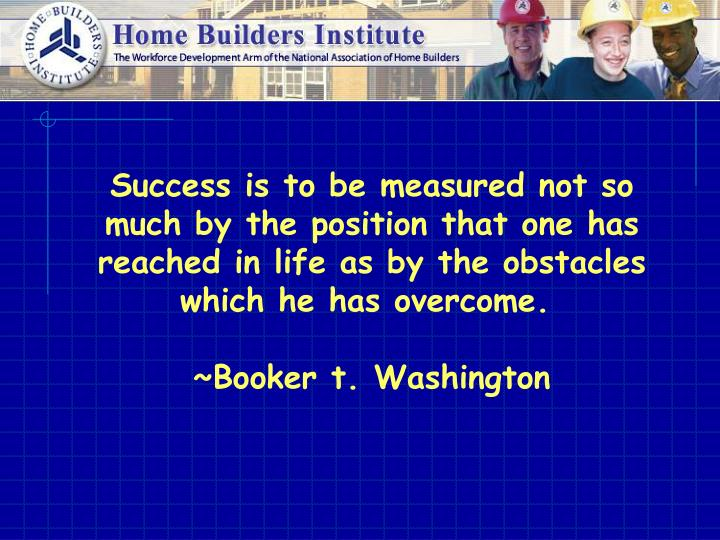 Success is to be measured not so much by the position that one has reached in life as by the obstacl...