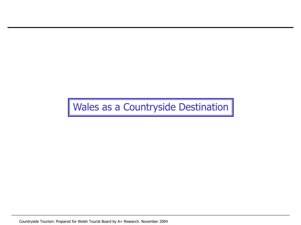Countryside Tourism: Prepared for Welsh Tourist Board by A+ Research. November 2004