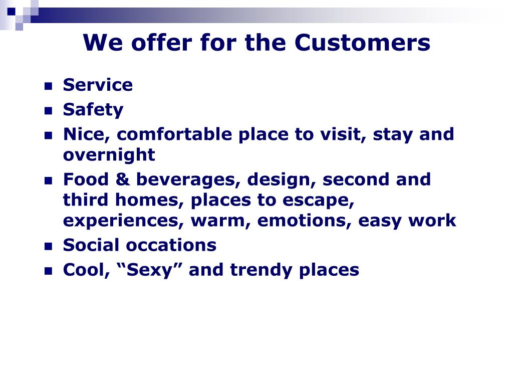 We offer for the Customers
