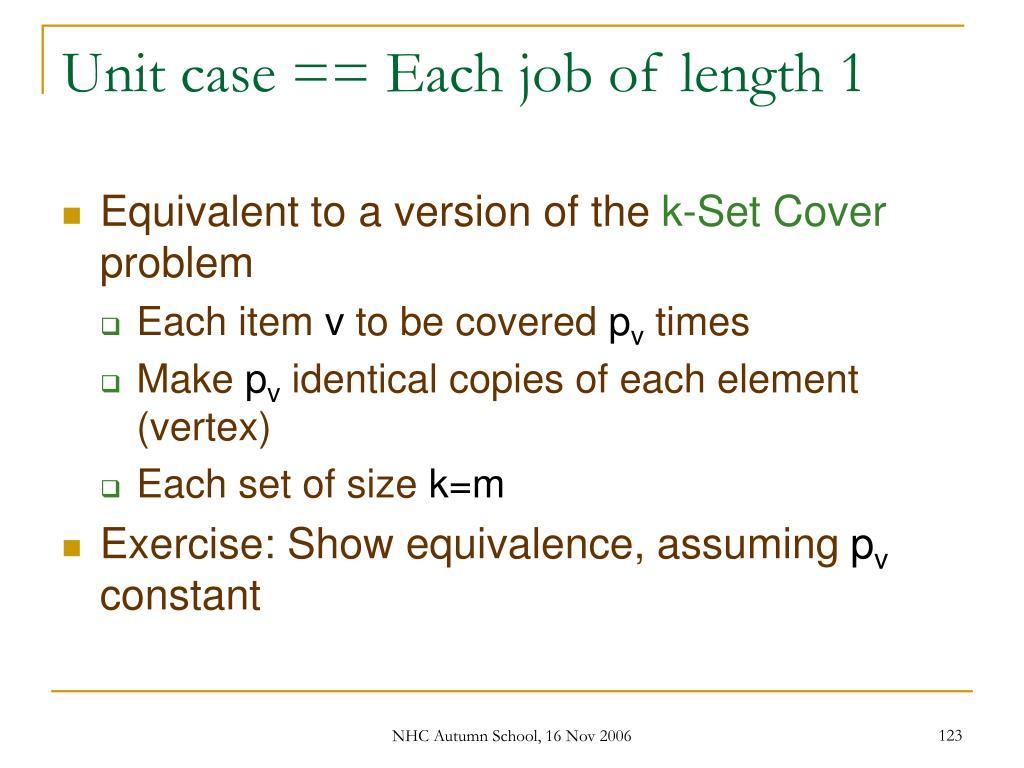 Unit case == Each job of length 1