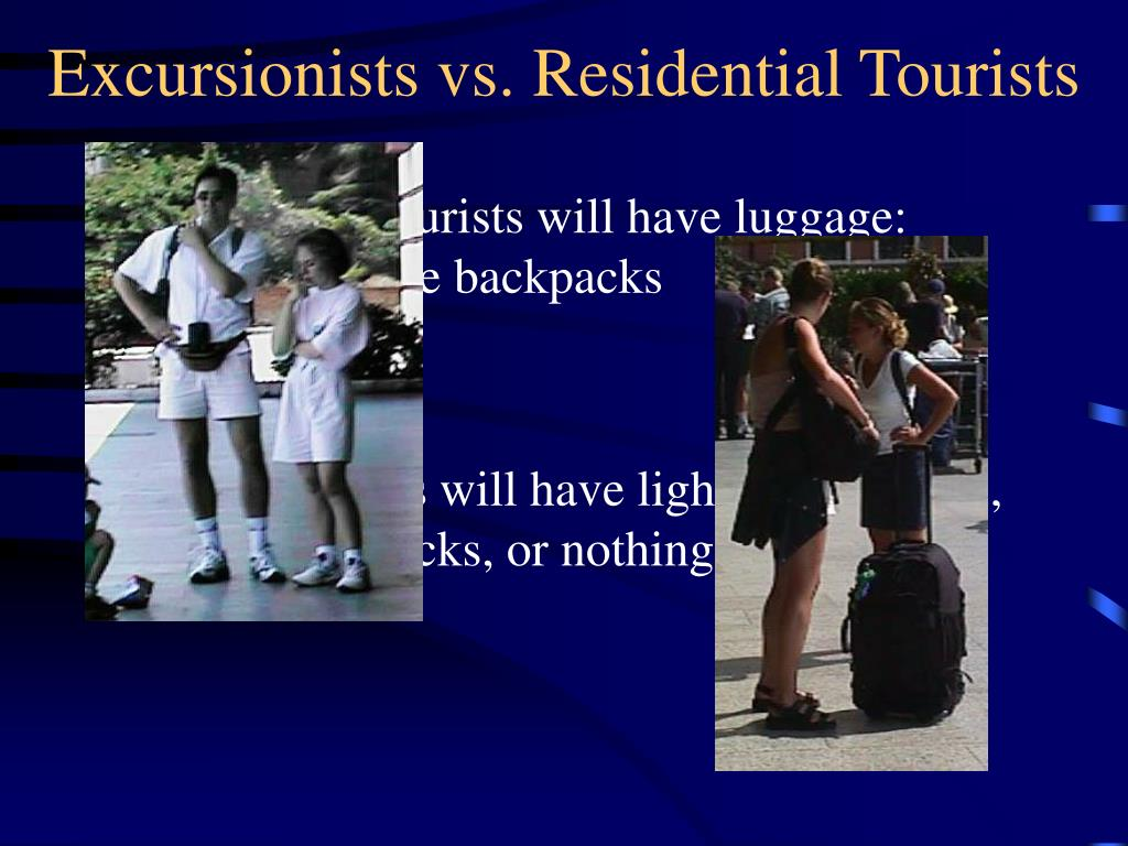 Excursionists vs. Residential Tourists