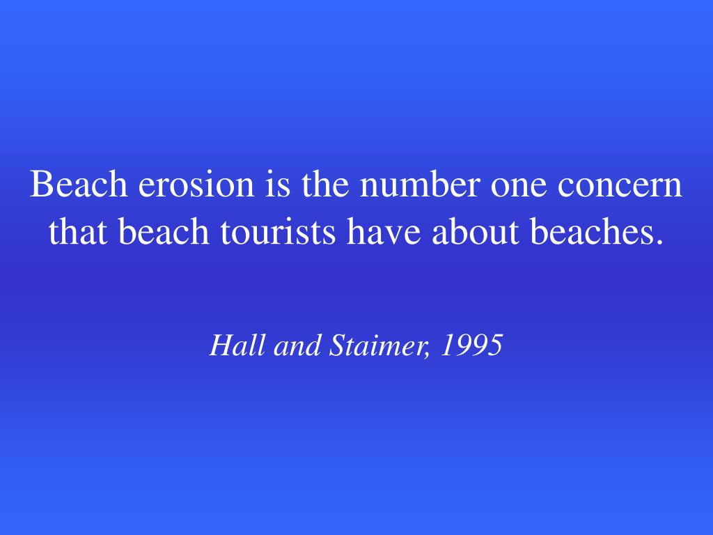 Beach erosion is the number one concern that beach tourists have about beaches.
