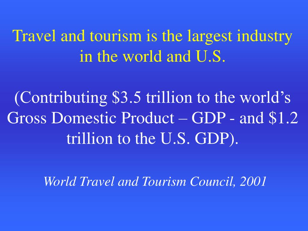 Travel and tourism is the largest industry