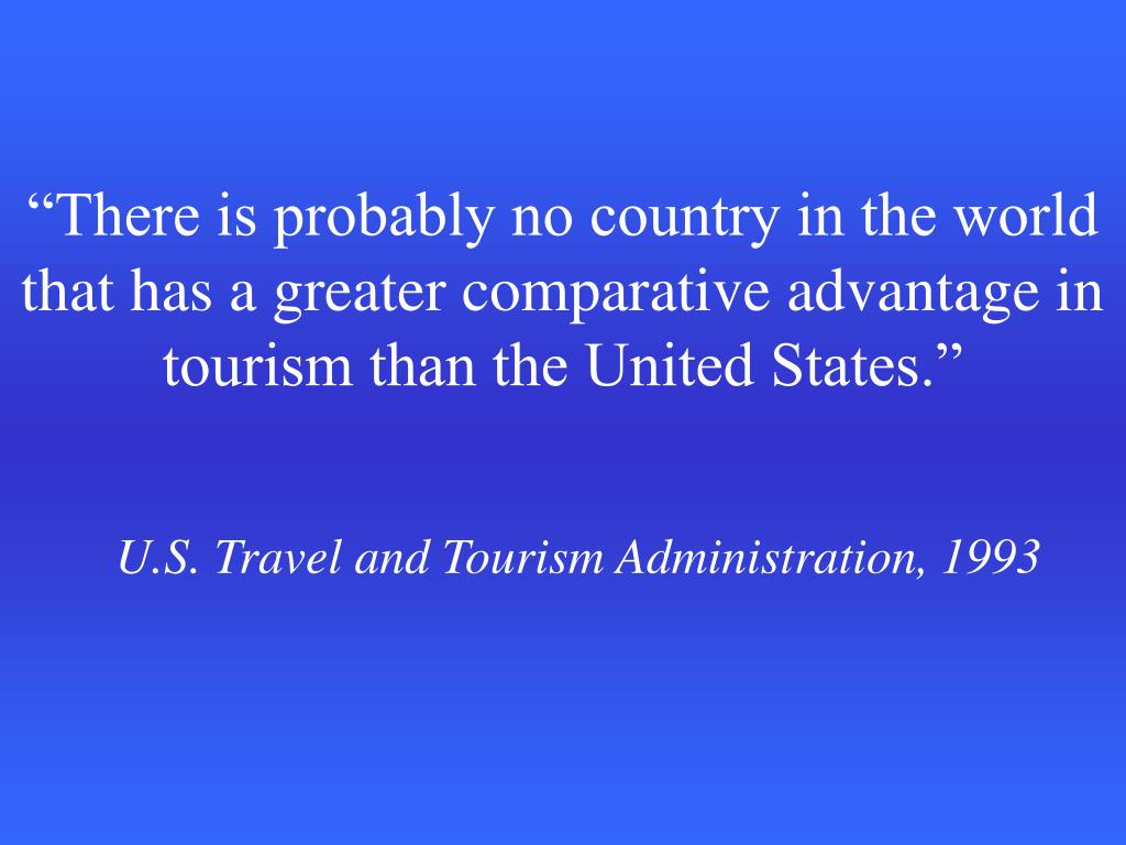 """There is probably no country in the world that has a greater comparative advantage in tourism than the United States."""