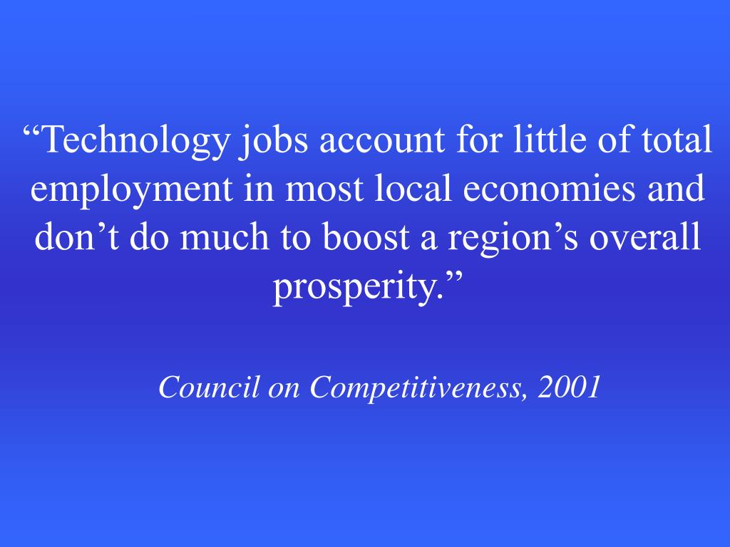 """Technology jobs account for little of total employment in most local economies and don't do much to boost a region's overall prosperity."""