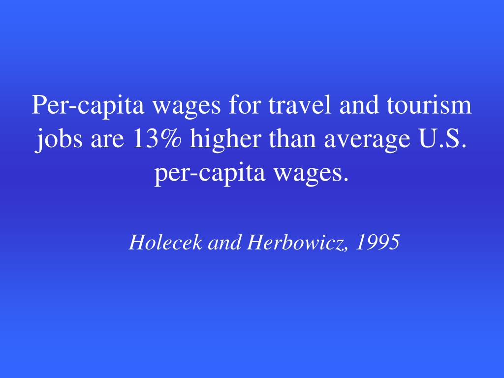 Per-capita wages for travel and tourism jobs are 13% higher than average U.S. per-capita wages.