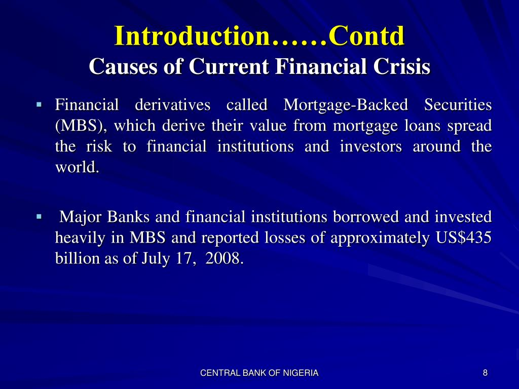 Financial derivatives called Mortgage-Backed Securities (MBS), which derive their value from mortgage loans spread the risk to financial institutions and investors around the world.