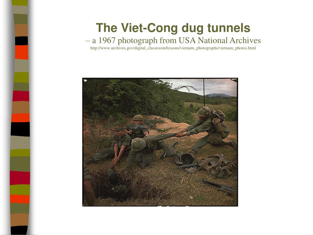 The Viet-Cong dug tunnels