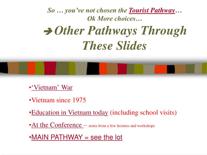 So you ve not chosen the tourist pathway ok more choices other pathways through these slides