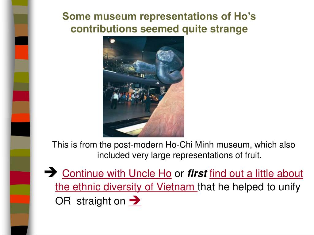 Some museum representations of Ho's contributions seemed quite strange