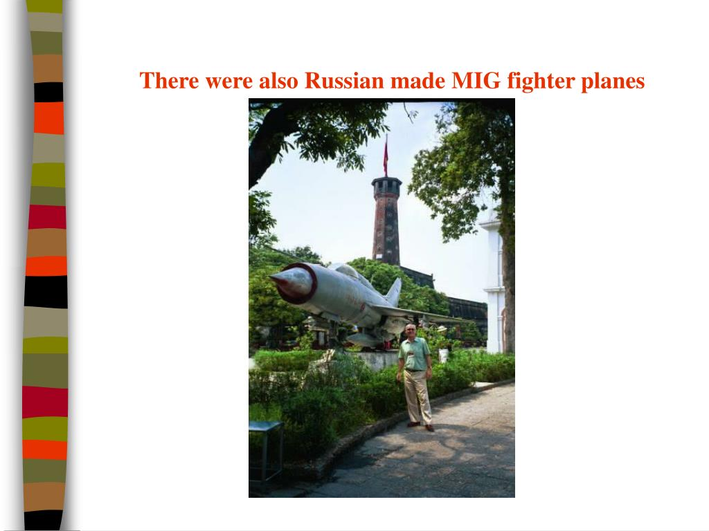 There were also Russian made MIG fighter planes