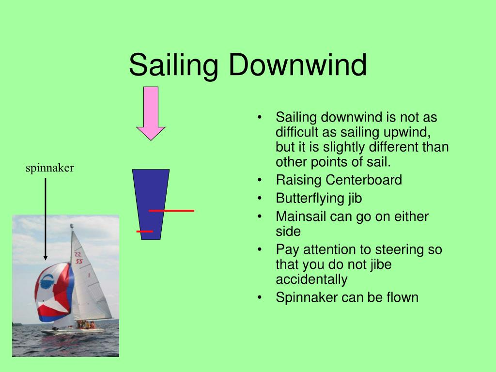 Sailing downwind is not as difficult as sailing upwind, but it is slightly different than other points of sail.