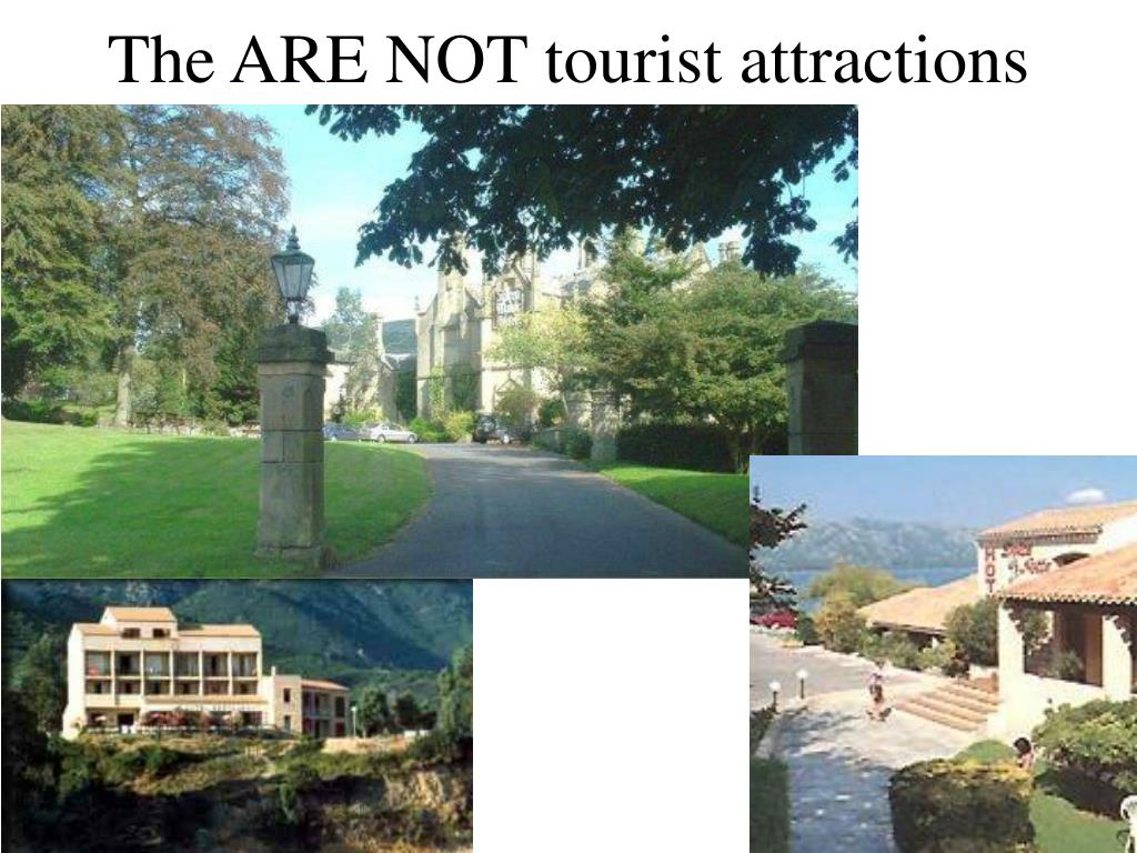 The ARE NOT tourist attractions