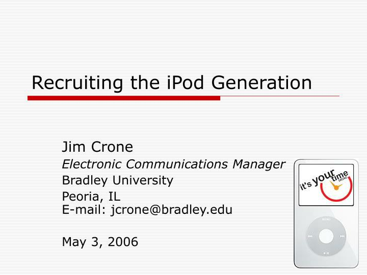 Recruiting the ipod generation